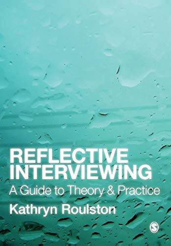 Reflective Interviewing: A Guide to Theory and Practice