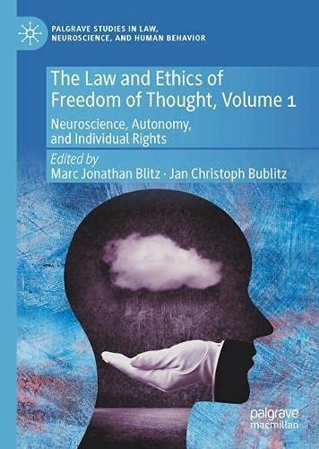 The Law and Ethics of Freedom of Thought, Volume 1: Neuroscience, Autonomy, and Individual Rights (Palgrave Studies in Law, Neuroscience, and Human Behavior)