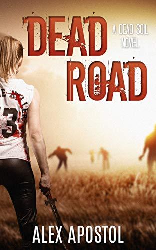 Dead Road: A Zombie Series (Dead Soil Book 2) by [Alex Apostol]