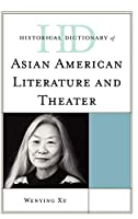 Historical Dictionary of Asian American Literature and Theater (Historical Dictionaries of Literature and the Arts)