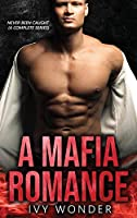 A Mafia Romance: Never Been Caught (A Complete Series)