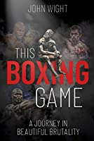 This Boxing Game: A Journey in Beautiful Brutality