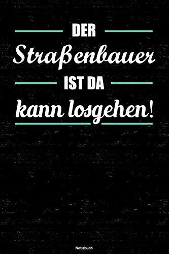 Der Straßenbauer ist da kann losgehen! Notizbuch: Straßenbauer Journal DIN A5 liniert 120 Seiten Geschenk (German Edition)