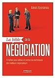 La bible de la négociation - 75 fiches pour utiliser et contrer les techniques des meilleurs négociateurs.