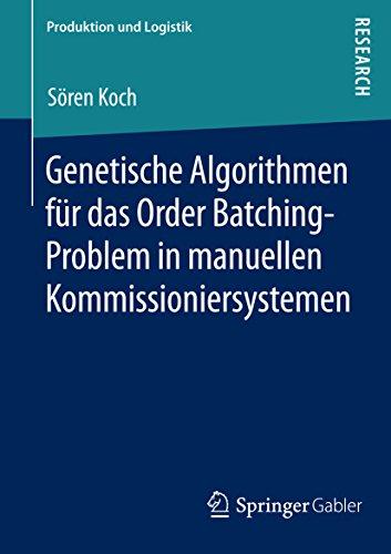 Genetische Algorithmen für das Order Batching-Problem in manuellen Kommissioniersystemen (Produktion und Logistik)