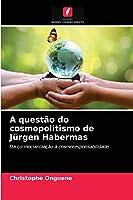 A questão do cosmopolitismo de Juergen Habermas