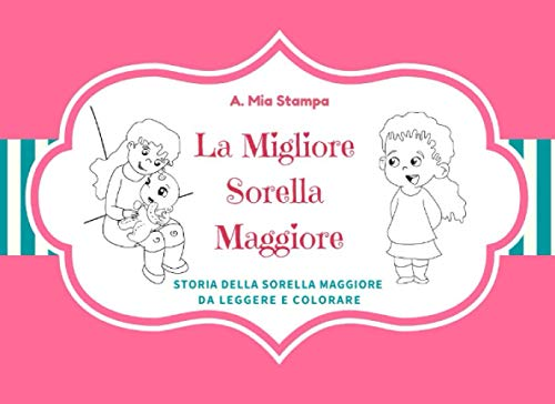 La Migliore Sorella Maggiore: Storia della sorella maggiore per le ragazze da leggere e colorare libro da colorare per bambini