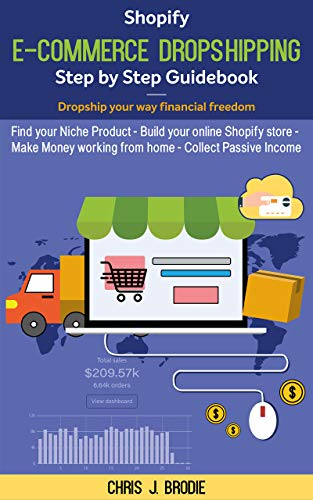 Shopify E-Commerce Dropshipping Step by Step Guidebook - Dropship your way financial freedom: Find your Niche Product - Build your online Shopify store ... (Entrepreneurial Pursuits) (English Edition)