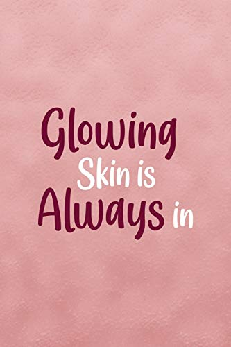 Glowing Skin Is Always In: Notebook Journal Composition Blank Lined Diary Notepad 120 Pages Paperback Pink Texture Skin Care