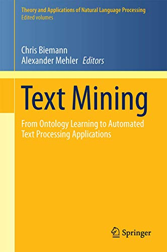 Compare Textbook Prices for Text Mining: From Ontology Learning to Automated Text Processing Applications Theory and Applications of Natural Language Processing 2014 Edition ISBN 9783319126548 by Biemann, Chris,Mehler, Alexander