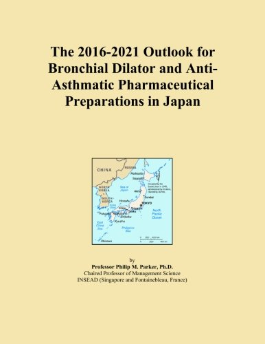The 2016-2021 Outlook for Bronchial Dilator and Anti-Asthmatic Pharmaceutical Preparations in Japan