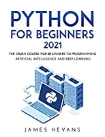 Python for Beginners 2021: The Crush Course for Beginners to Programming Artificial Intelligence and Deep Learning