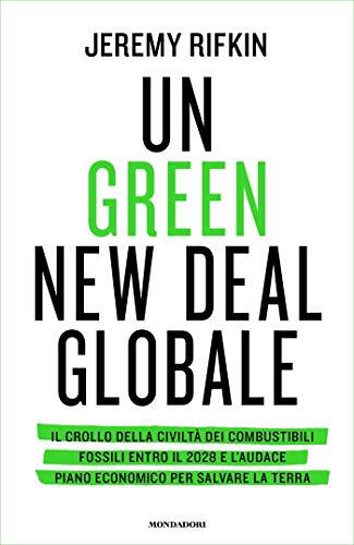 Un Green New Deal globale: Il crollo della civiltà dei combustibili fossili entro il 2028 e l'audace piano economico per salvare la terra