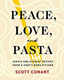 Peace, Love, and Pasta: Simple and Elegant Recipes from a Chef s Home Kitchen
