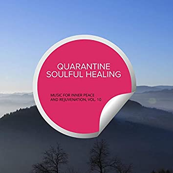 Quarantine Soulful Healing - Music For Inner Peace And Rejuvenation, Vol. 10