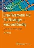 Creo Parametric 4.0 für Einsteiger ‒ kurz und bündig: Grundlagen mit Übungen - Sándor Vajna