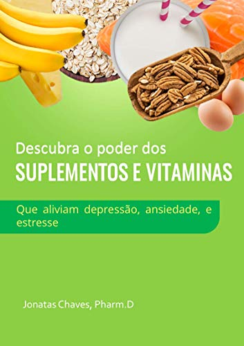 Descubra o poder dos suplementos e vitaminas: que aliviam depressão, ansiedade, e estresse