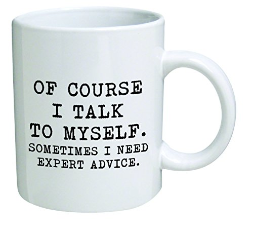 Funny Mug 11OZ - Of course I talk to myself. Sometimes I need expert advice - Men & Women, Him or Her, Mom, Dad, Brother, Sister - Valentine's Day, Boyfriend, Girlfriend, Husband or Wife …