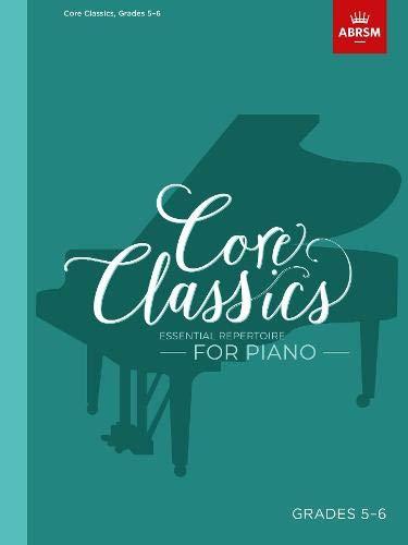 Core Classics, Grades 5-6: Essential repertoire for piano (ABRSM Exam Pieces)
