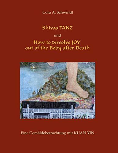 Shivas Tanz und How to dissolve JOY out of the Body after Death: Eine Gemäldebetrachtung mit Kuan Yin