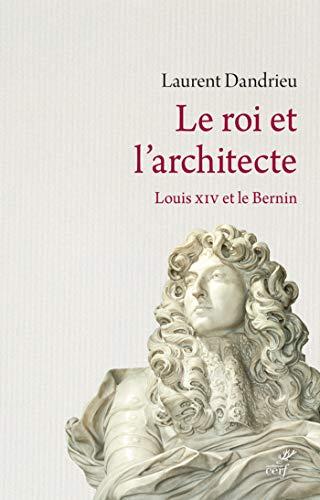 Le Roi et l'architecte. Louis XIV, le Bernin et la fabrique de la gloire (HISTOIRE)