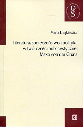 Literatura, spoleczenstwo i polityka w tworczosci publicystycznej Maxa von der Gruna