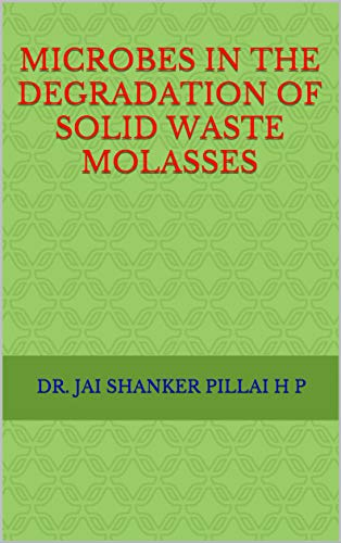 MICROBES IN THE DEGRADATION OF SOLID WASTE MOLASSES (English Edition)