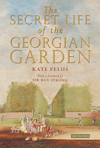 The Secret Life Of The Georgian Garden Beautiful Objects And Agreeable Retreats