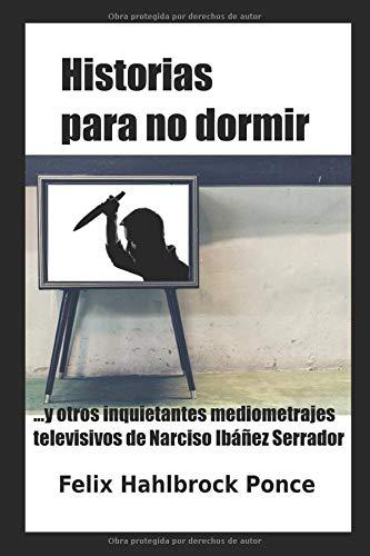 Historias para no dormir: …y otros inquietantes mediometrajes televisivos de Narciso Ibáñez Serrador
