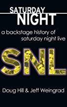 Saturday Night: A Backstage History of Saturday Night Live by Doug Hill (2015-08-17)