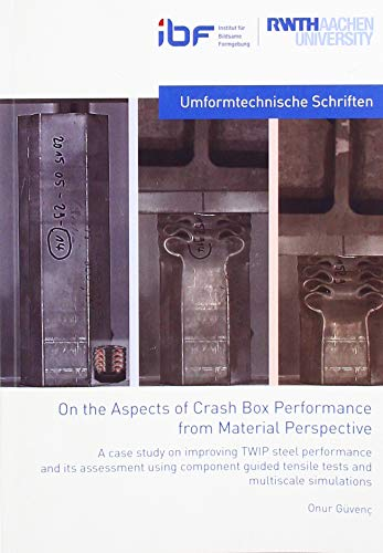 On the Aspects of Crash Box Performance from Material Perspective: A case study inproving TWIP steel performance and its assessment using component ... (IBF / Umformtechnische Schriften)