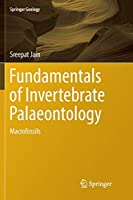 Fundamentals of Invertebrate Palaeontology: Macrofossils (Springer Geology)