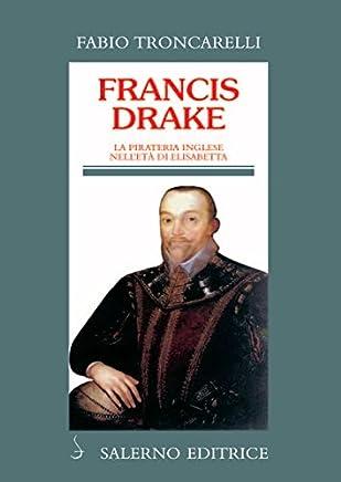 Francis Drake: La pirateria inglese nelletà di Elisabetta