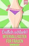 Endlich schlank! INTERVALLFASTEN FÜR FRAUEN: Fett verbrennen am Bauch &...