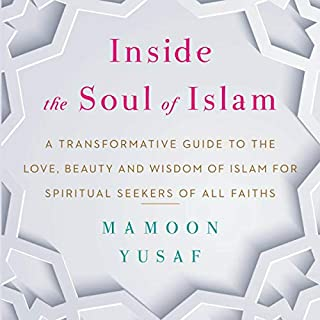 Couverture de Inside the Soul of Islam: A Transformative Guide to the Love, Beauty and Wisdom of Islam for Spiritual Seekers of all Faiths