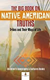 The Big Book on Native American Truths: Tribes and Their Ways of Life Children's Geography & Cultures Books