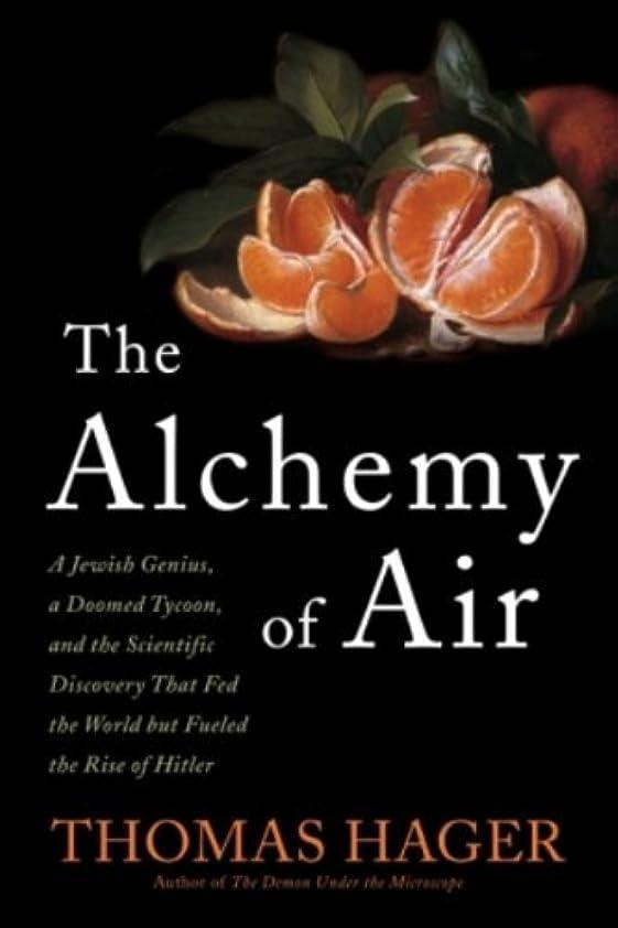 キャプチャーめったにドループThe Alchemy of Air: A Jewish Genius, a Doomed Tycoon, and the Scientific Discovery That Fed the World but Fueled the Rise of Hitler (English Edition)