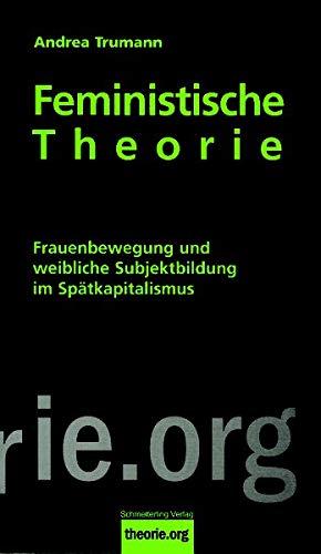 Feministische Theorie (7. Auflage): Frauenbewegung und weibliche Subjektbildung im Spätkapitalismus (theorie.org)