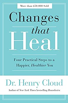 Changes That Heal  Four Practical Steps to a Happier Healthier You
