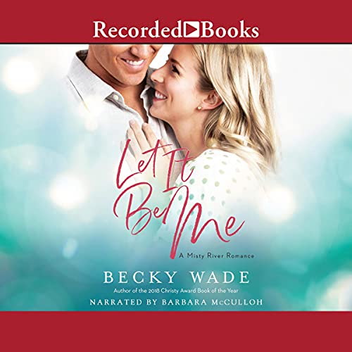 Let It Be Me Audiobook By Becky Wade cover art