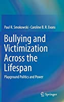 Bullying and Victimization Across the Lifespan: Playground Politics and Power