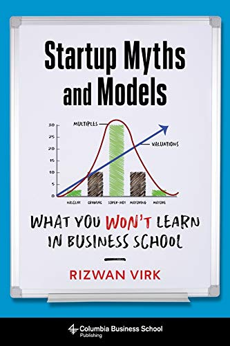 Startup Myths and Models: What You Won't Learn in Business School