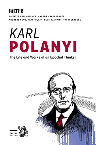 Karl Polanyi: The Life and Works of an Epochal Thinker (English Edition)