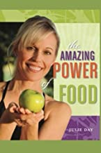 The Amazing Power of Food: If you are ready to change your life, feel better, and become more powerful in everything you do, then your journey starts now!