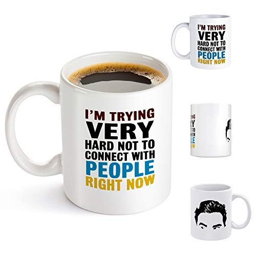 I'm Trying Very Hard Not to Connect With People Right Now Coffee Mug, Coffee Cup Funny Cute David Rose Schitts Creek 11-ounce White Ceramic Novelty Tea Cup for Cooking with Cheese, Coffee, Ideal Gift