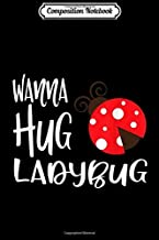 Composition Notebook: Wanna Hug Ladybug Cute Kids Ladybug Journal/Notebook Blank Lined Ruled 6x9 100 Pages