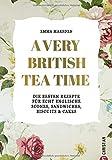 A very British Tea Time - Die besten Rezepte für echt englische Scones, Sandwiches, Biscuits & Cakes. Das ultimative Buch rund um den Afternoon Tea