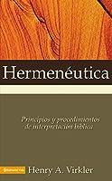 Hermeneutica/ Hermeneutics: Principios Y Procedimientos De Interpretacion Biblica/ Principles and Procedures of Biblical Interpretation