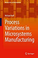Process Variations in Microsystems Manufacturing (Microsystems and Nanosystems)