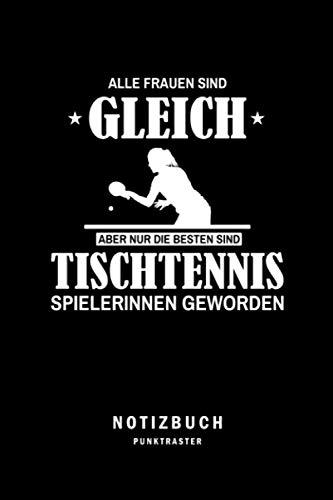 Die besten Frauen sind Tischtennis Spielerinnen geworden: Tischtennis Notizbuch für Damen | Zum Eintragen von Notizen, Terminen, Strategien, Planung ... - A5 Punktraster 6x9in | 120 Seiten